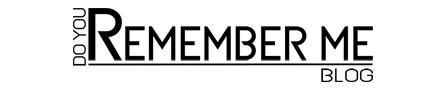 Do You Remember Me Blog